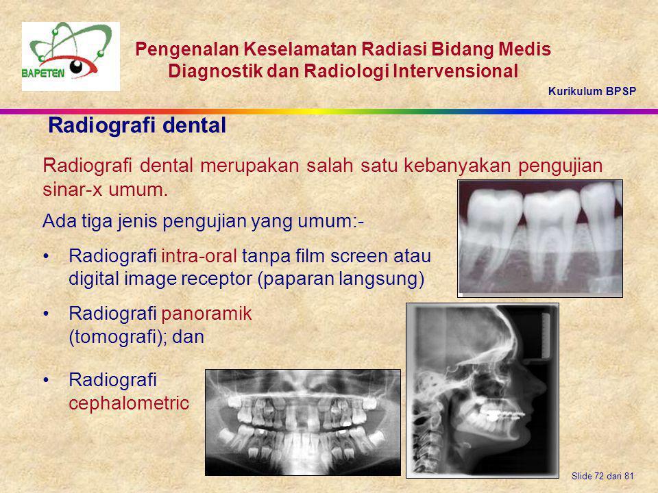 Radiografi dental Radiografi dental merupakan salah satu kebanyakan pengujian sinar-x umum. Ada tiga jenis pengujian yang umum:-