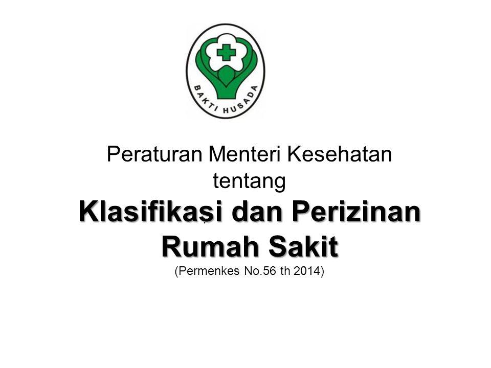 Peraturan Menteri Kesehatan tentang Klasifikasi dan Perizinan Rumah Sakit (Permenkes No.56 th 2014)