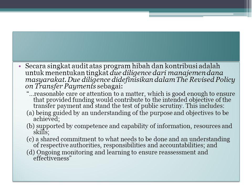 Secara singkat audit atas program hibah dan kontribusi adalah untuk menentukan tingkat due diligence dari manajemen dana masyarakat. Due diligence didefinisikan dalam The Revised Policy on Transfer Payments sebagai: