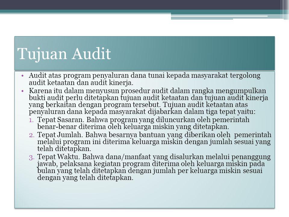 Tujuan Audit Audit atas program penyaluran dana tunai kepada masyarakat tergolong audit ketaatan dan audit kinerja.