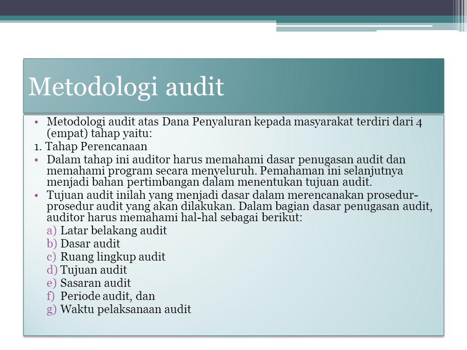 Metodologi audit Metodologi audit atas Dana Penyaluran kepada masyarakat terdiri dari 4 (empat) tahap yaitu: