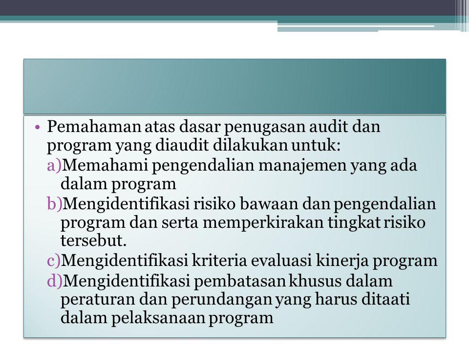 Pemahaman atas dasar penugasan audit dan program yang diaudit dilakukan untuk: