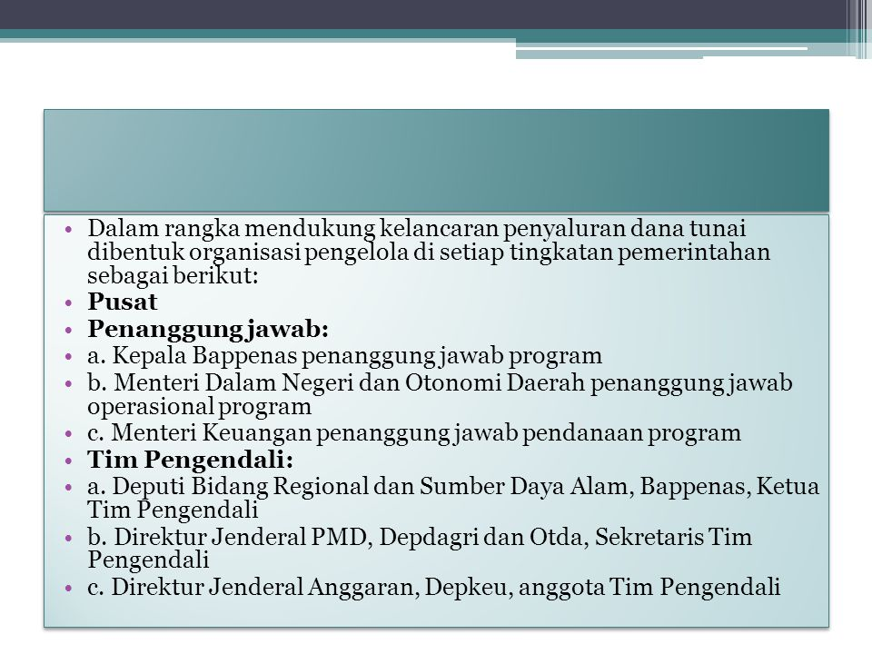 Dalam rangka mendukung kelancaran penyaluran dana tunai dibentuk organisasi pengelola di setiap tingkatan pemerintahan sebagai berikut: