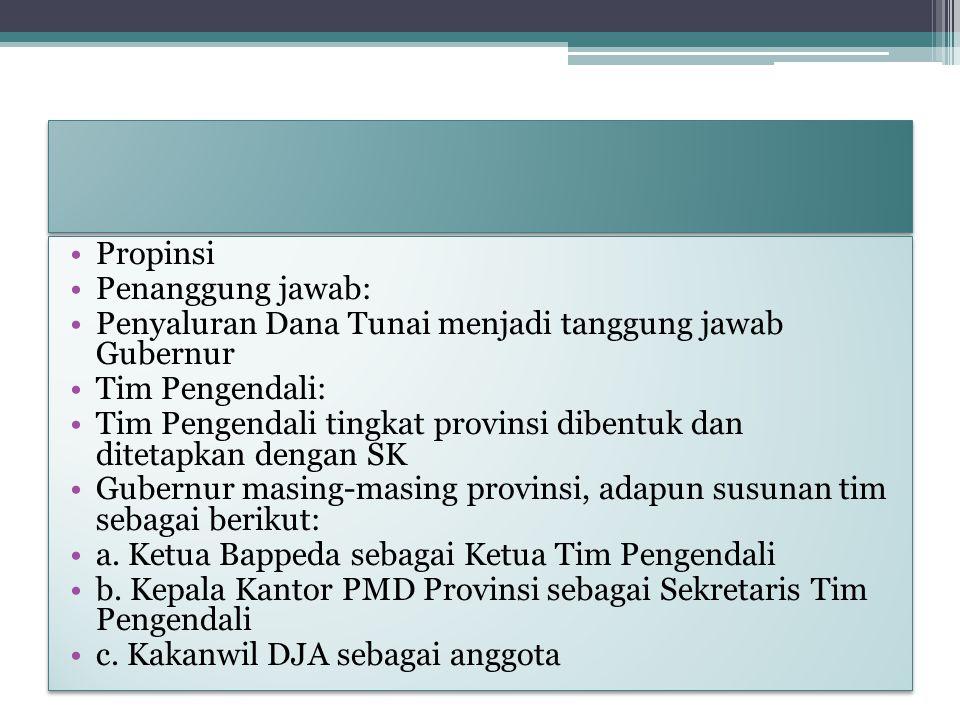 Propinsi Penanggung jawab: Penyaluran Dana Tunai menjadi tanggung jawab Gubernur. Tim Pengendali: