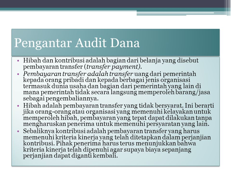 Pengantar Audit Dana Hibah dan kontribusi adalah bagian dari belanja yang disebut pembayaran transfer (transfer payment).