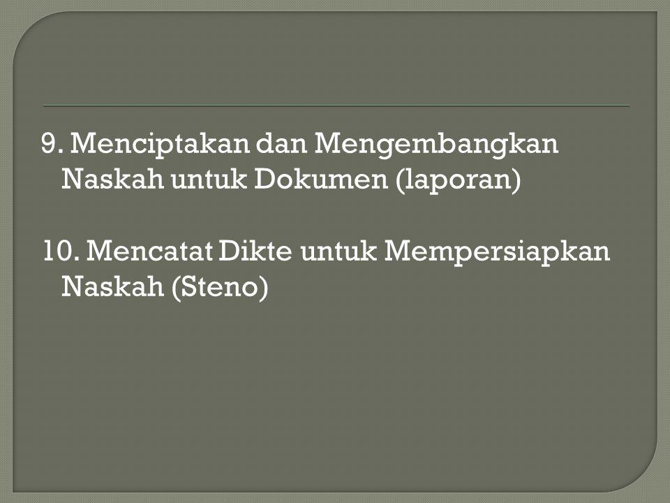 9. Menciptakan dan Mengembangkan Naskah untuk Dokumen (laporan) 10