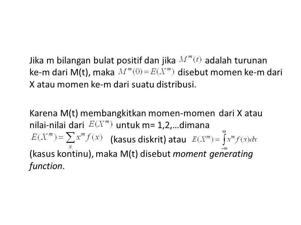 Jika m bilangan bulat positif dan jika adalah turunan ke-m dari M(t), maka disebut momen ke-m dari X atau momen ke-m dari suatu distribusi.