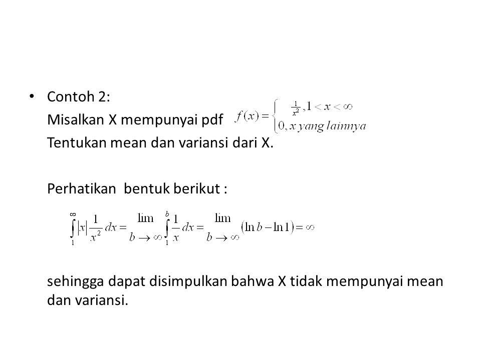 Contoh 2: Misalkan X mempunyai pdf. Tentukan mean dan variansi dari X. Perhatikan bentuk berikut :