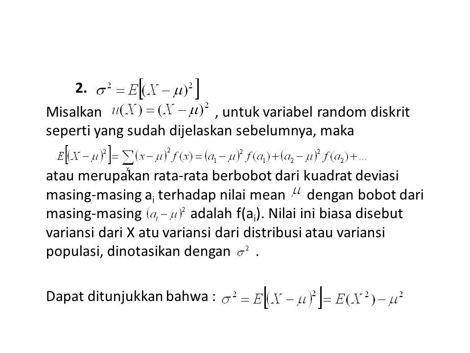 2. Misalkan , untuk variabel random diskrit seperti yang sudah dijelaskan sebelumnya, maka.