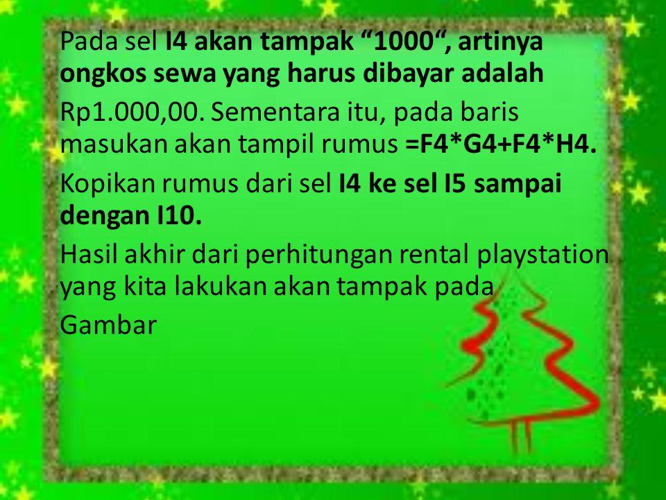 Pada sel I4 akan tampak 1000 , artinya ongkos sewa yang harus dibayar adalah Rp1.000,00.