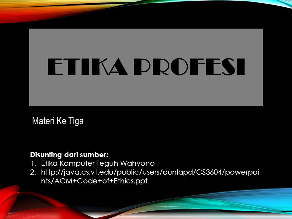 ETIKA profesi Materi Ke Tiga Disunting dari sumber: