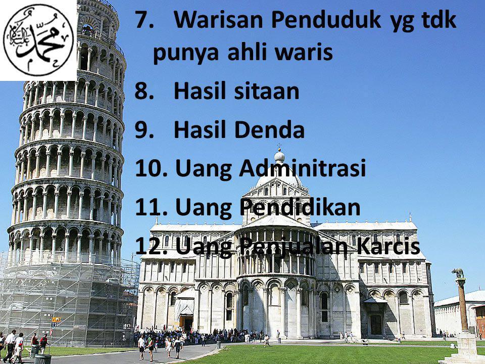 7. Warisan Penduduk yg tdk punya ahli waris 8. Hasil sitaan 9
