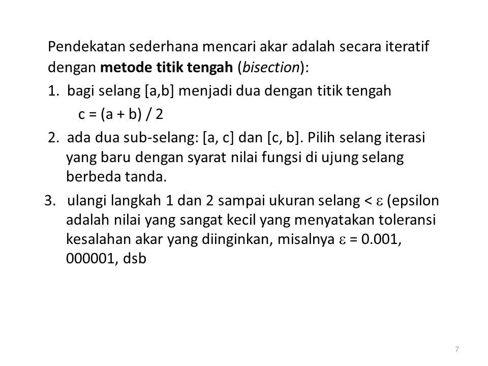 Pendekatan sederhana mencari akar adalah secara iteratif dengan metode titik tengah (bisection):