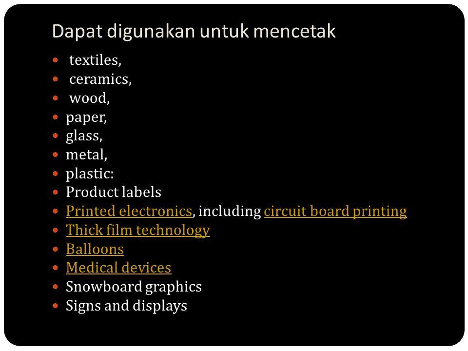 Dapat digunakan untuk mencetak