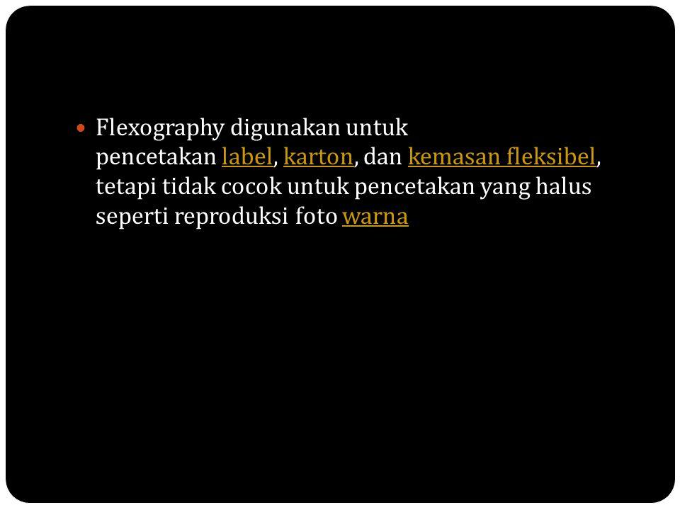 Flexography digunakan untuk pencetakan label, karton, dan kemasan fleksibel, tetapi tidak cocok untuk pencetakan yang halus seperti reproduksi foto warna