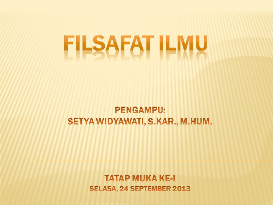 FILSAFAT ILMU PENGAMPU: SETYA WIDYAWATI, S.KAR., M.HUM.