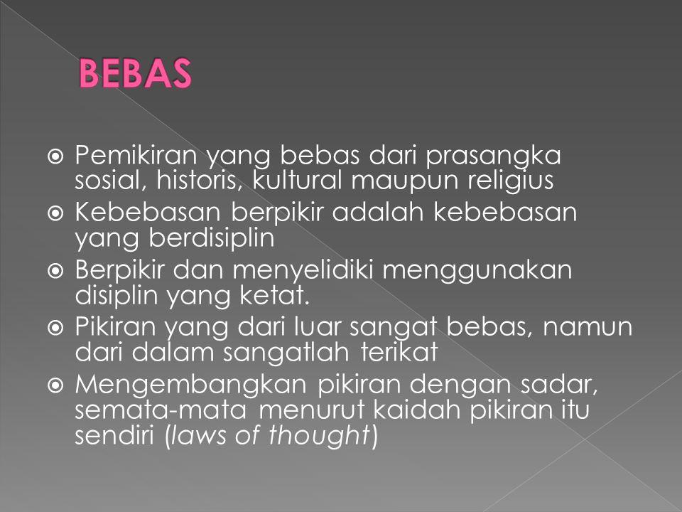BEBAS Pemikiran yang bebas dari prasangka sosial, historis, kultural maupun religius. Kebebasan berpikir adalah kebebasan yang berdisiplin.