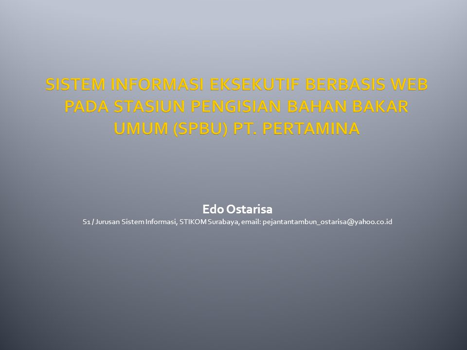 SISTEM INFORMASI EKSEKUTIF BERBASIS WEB PADA STASIUN PENGISIAN BAHAN BAKAR UMUM (SPBU) PT. PERTAMINA