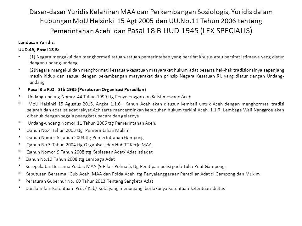 Dasar-dasar Yuridis Kelahiran MAA dan Perkembangan Sosiologis, Yuridis dalam hubungan MoU Helsinki 15 Agt 2005 dan UU.No.11 Tahun 2006 tentang Pemerintahan Aceh dan Pasal 18 B UUD 1945 (LEX SPECIALIS)