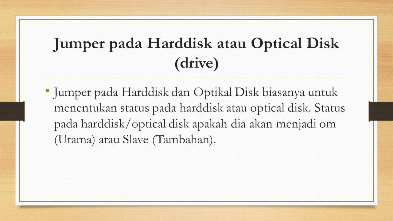 Jumper pada Harddisk atau Optical Disk (drive)