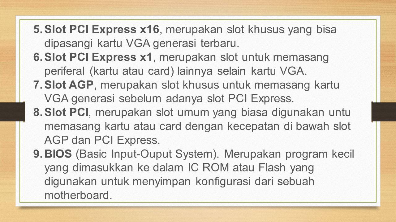 Slot PCI Express x16, merupakan slot khusus yang bisa dipasangi kartu VGA generasi terbaru.