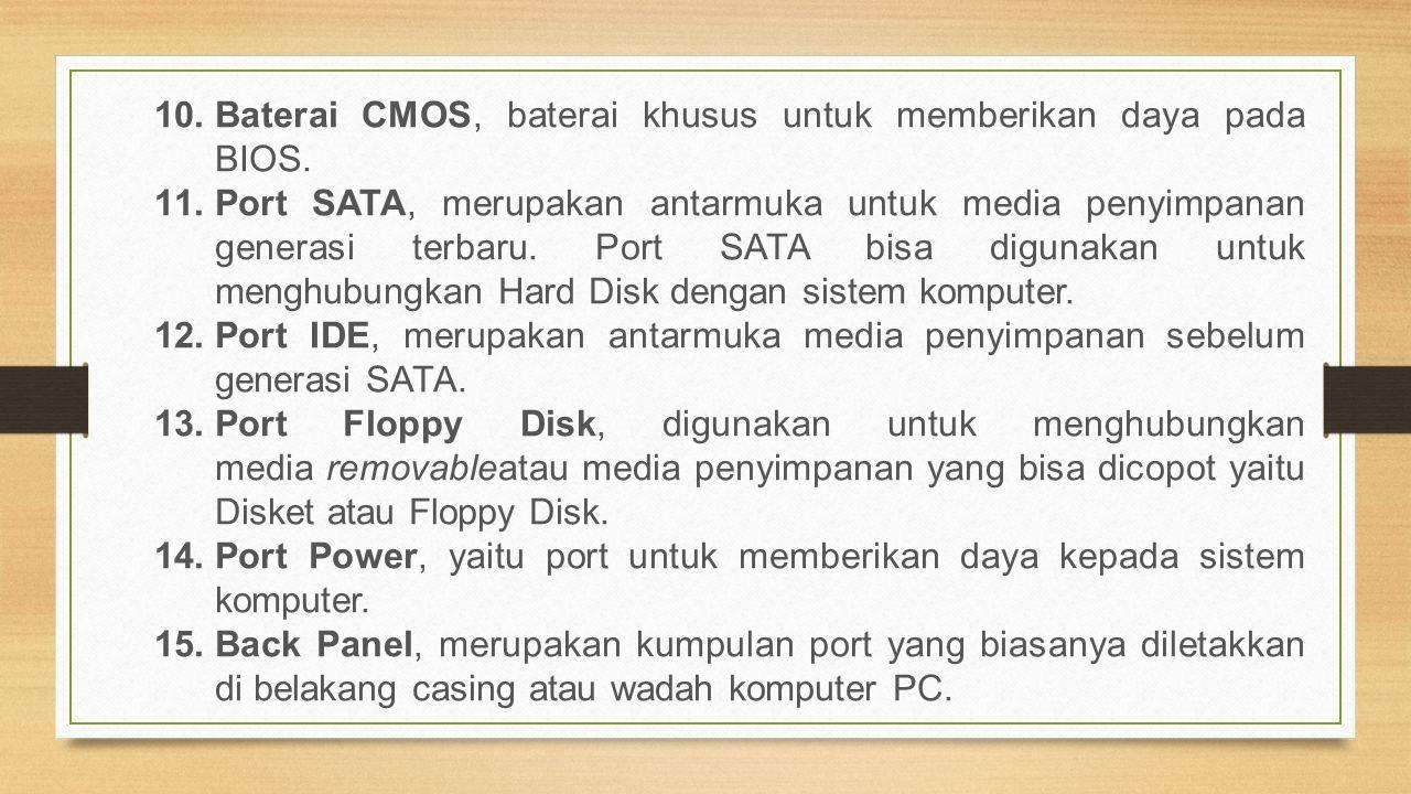 Baterai CMOS, baterai khusus untuk memberikan daya pada BIOS.