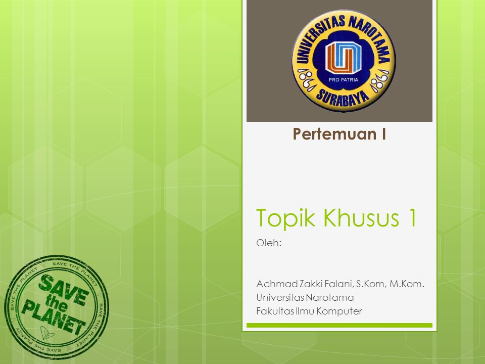 Topik Khusus 1 Pertemuan I Oleh: Achmad Zakki Falani, S.Kom, M.Kom.