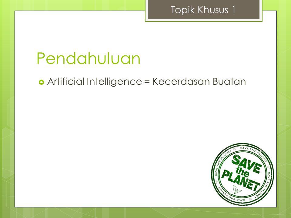 Topik Khusus 1 Pendahuluan Artificial Intelligence = Kecerdasan Buatan