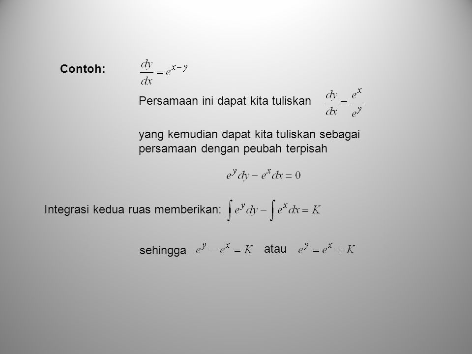 Contoh: Persamaan ini dapat kita tuliskan. yang kemudian dapat kita tuliskan sebagai persamaan dengan peubah terpisah.