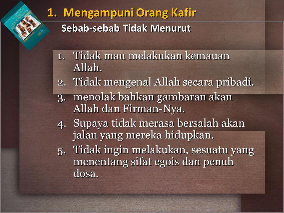 1. Mengampuni Orang Kafir Sebab-sebab Tidak Menurut
