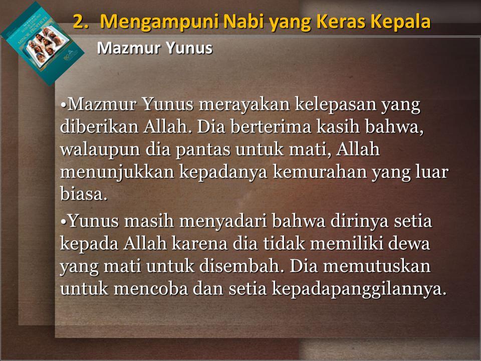 2. Mengampuni Nabi yang Keras Kepala Mazmur Yunus