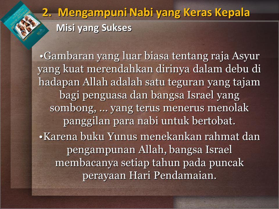 2. Mengampuni Nabi yang Keras Kepala Misi yang Sukses
