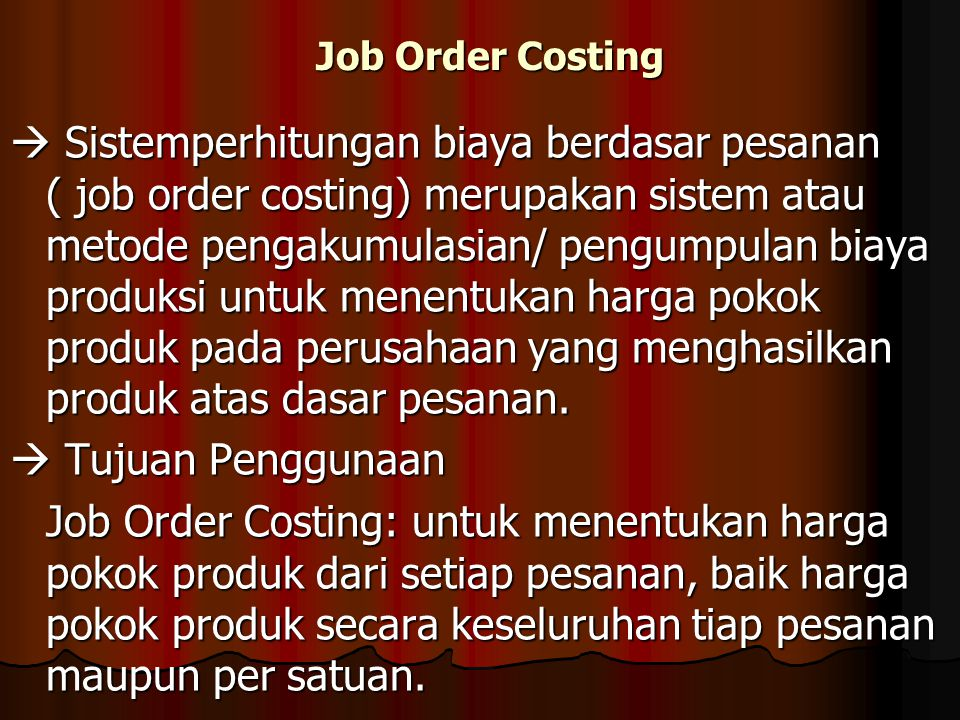 job order costing Job costing is used, where job is performed at the request of the customer each job is performed as per specific requirement of customer.