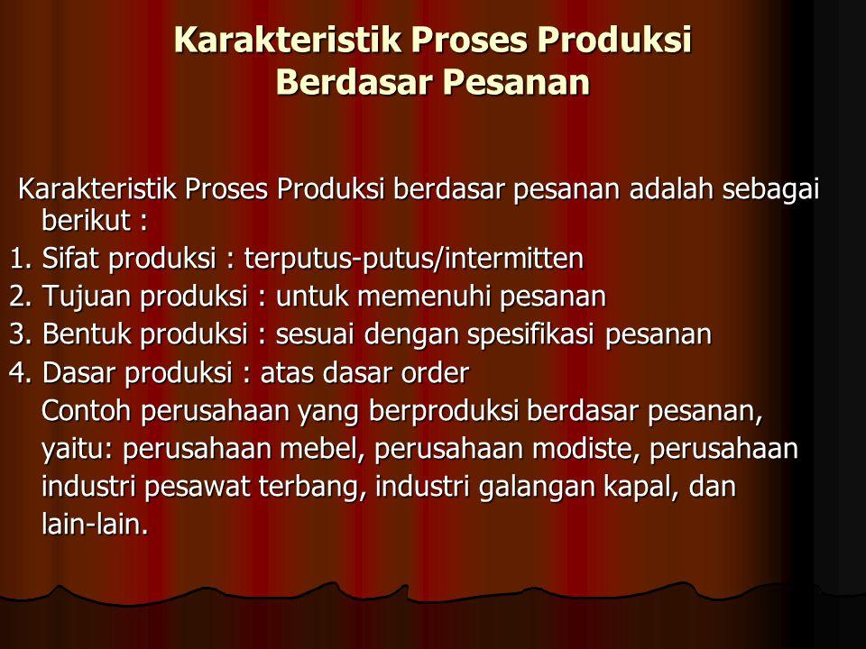 Karakteristik Proses Produksi Berdasar Pesanan
