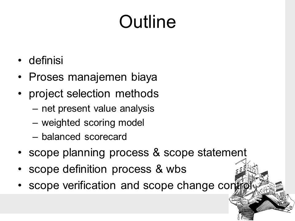 Outline definisi Proses manajemen biaya project selection methods