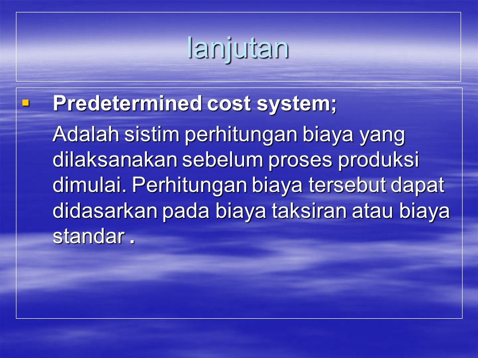 lanjutan Predetermined cost system;