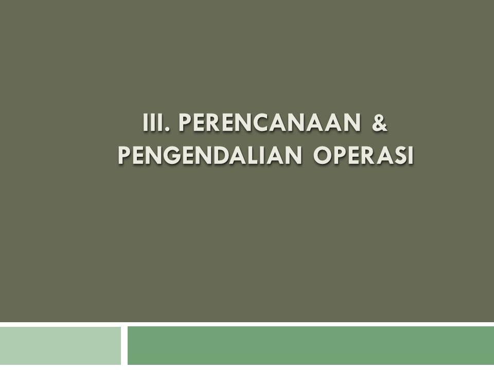 III. PERENCANAAN & PENGENDALIAN operasi