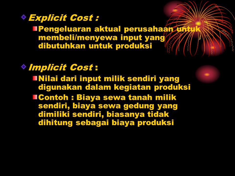 Explicit Cost : Implicit Cost :