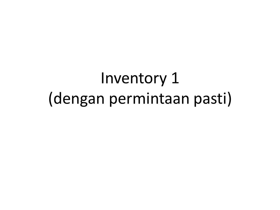 Inventory 1 (dengan permintaan pasti)
