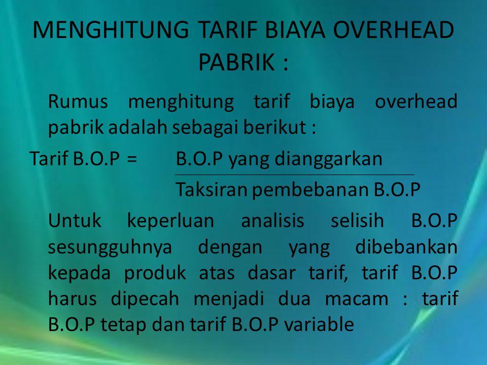 MENGHITUNG TARIF BIAYA OVERHEAD PABRIK :