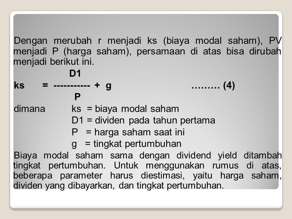 ks = ----------- + g ……… (4) P dimana ks = biaya modal saham