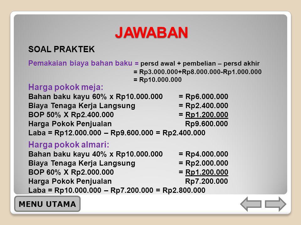 JAWABAN SOAL PRAKTEK Harga pokok meja: Harga pokok almari: