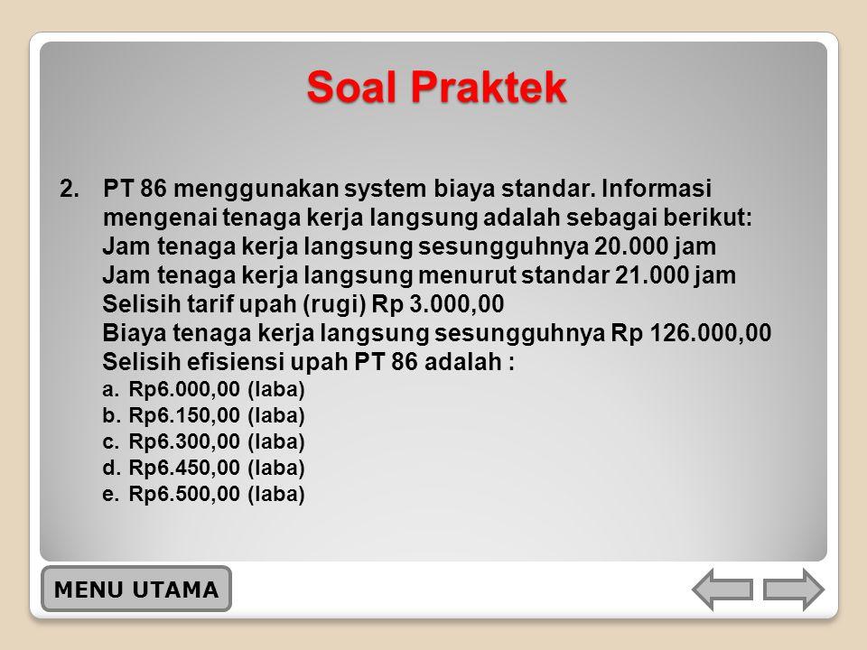 Soal Praktek PT 86 menggunakan system biaya standar. Informasi mengenai tenaga kerja langsung adalah sebagai berikut: