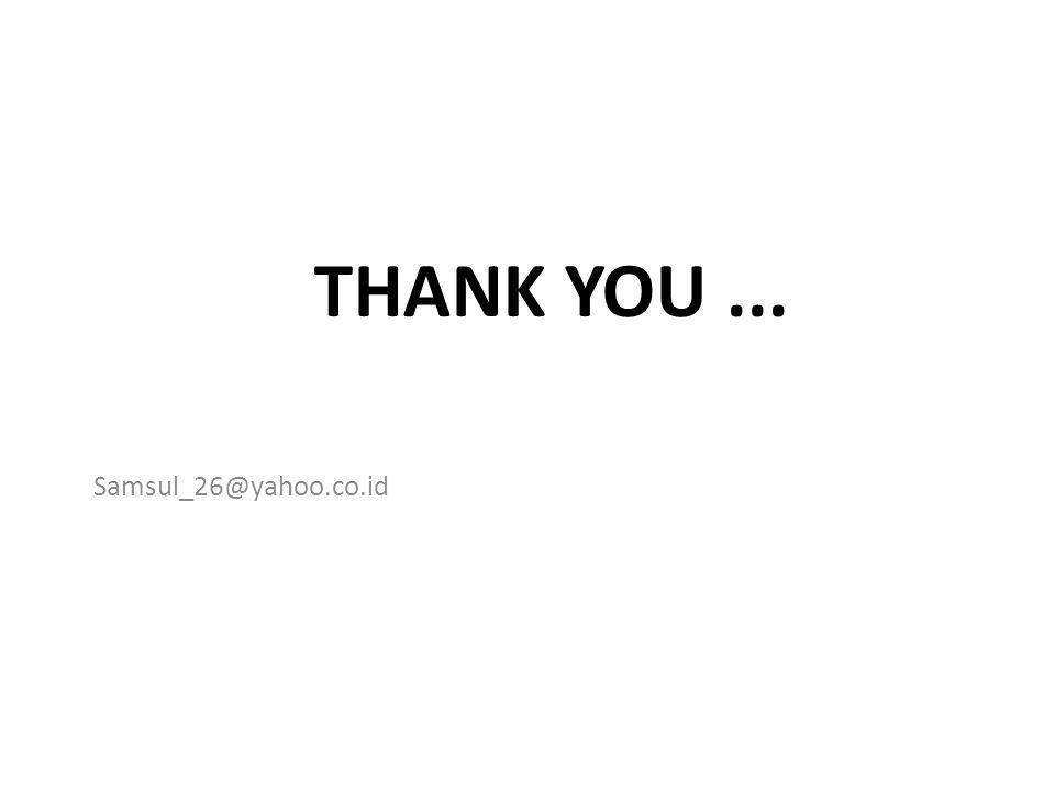 Thank You ... Samsul_26@yahoo.co.id