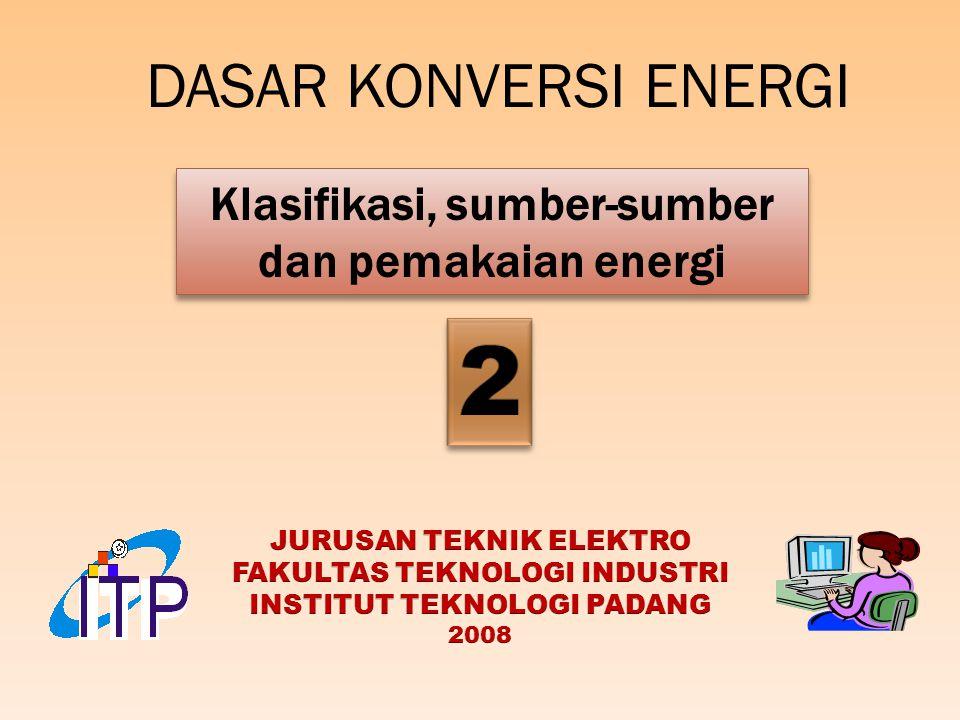 DASAR KONVERSI ENERGI Klasifikasi, sumber-sumber dan pemakaian energi. 2. JURUSAN TEKNIK ELEKTRO.