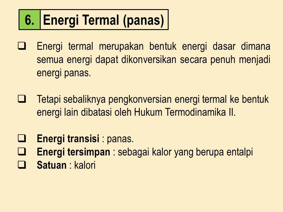 Energi Termal (panas) 6. Energi termal merupakan bentuk energi dasar dimana semua energi dapat dikonversikan secara penuh menjadi energi panas.
