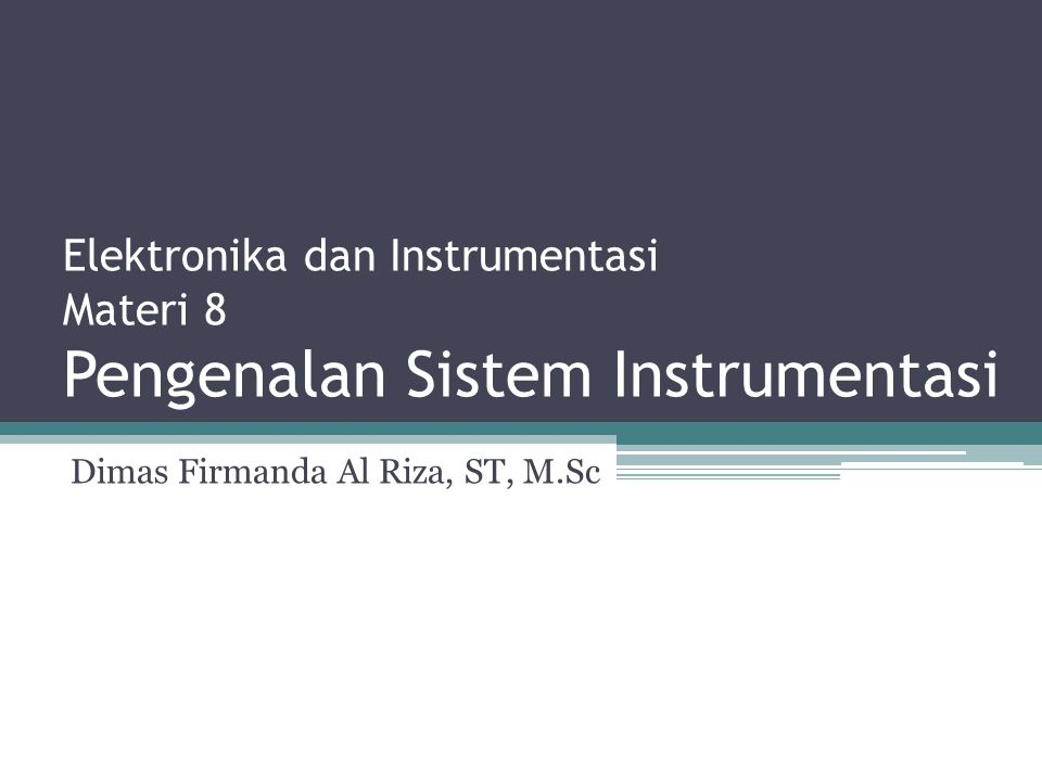 Elektronika dan Instrumentasi Materi 8 Pengenalan Sistem Instrumentasi