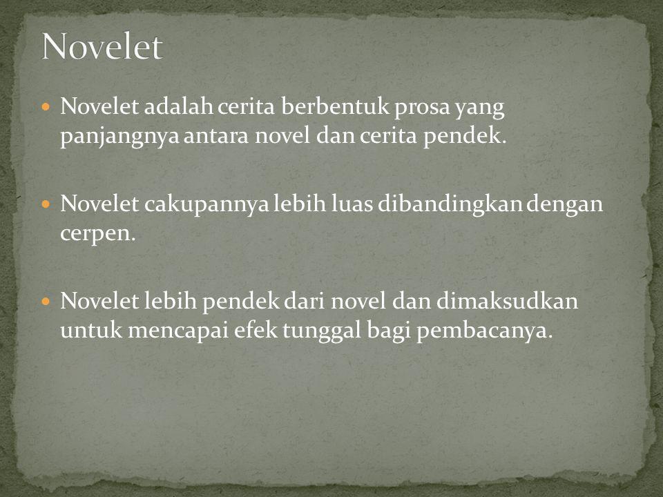 Novelet Novelet adalah cerita berbentuk prosa yang panjangnya antara novel dan cerita pendek.
