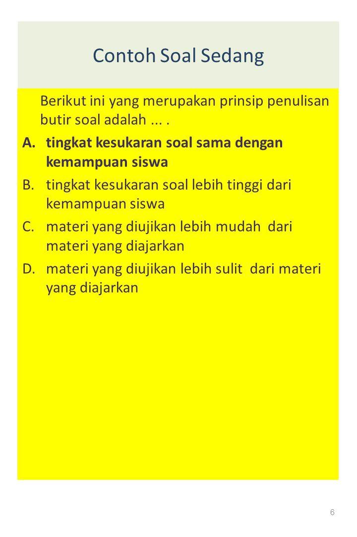 Contoh Soal Sedang Berikut ini yang merupakan prinsip penulisan butir soal adalah ... . tingkat kesukaran soal sama dengan kemampuan siswa.