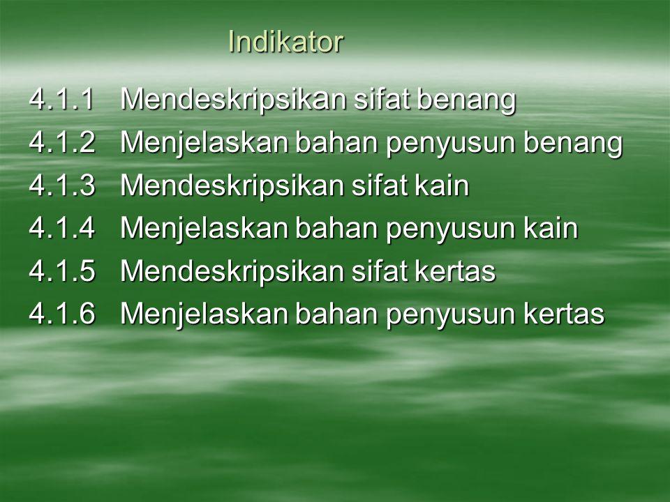 Indikator 4.1.1 Mendeskripsikan sifat benang. 4.1.2 Menjelaskan bahan penyusun benang. 4.1.3 Mendeskripsikan sifat kain.
